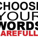 To Create A Healthy Happy Well-Defined Life, Choose Your Words Carefully: With Thanks To Lisa!